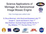 Science Applications of Montage: An Astronomical Image Mosaic Engine http://montage.ipac.caltech.edu/