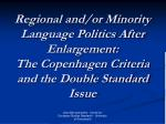 Regional and/or Minority Language Politics After Enlargement:  The Copenhagen Criteria and the Double Standard Issue