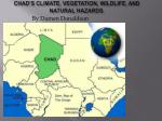 Chad's Climate, Vegetation, Wildlife, and Natural Hazards.