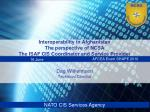 Interoperability in Afghanistan The perspective of NCSA   The ISAF CIS Coordinator and Service Provider