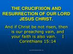 THE CRUCIFIXION AND RESURRECTION OF OUR LORD JESUS CHRIST.