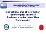 Instructional Use of Information Technologies: Teachers' Resistance to the Use of New Technologies