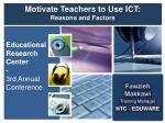 Motivate Teachers to Use ICT: Reasons and Factors