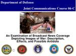 An Examination of Broadcast News Coverage Depicting Images of War: Description, Effects, and Possible Antidote