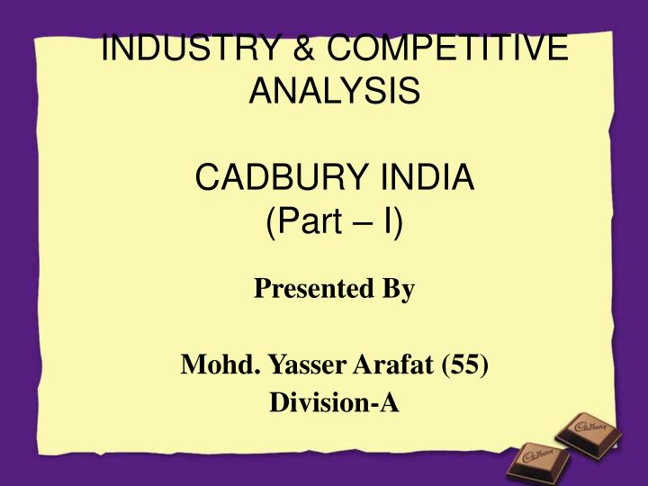 industry competitive analysis cadbury india part i n.