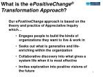 What is the e PositiveChange ® Transformation Approach ?