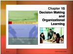 Chapter  15 Decision Making and  Organizational Learning