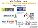 Why Our Dollars Matter TRIVIA QUESTIONS AND ANSWERS brought to you by: