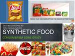 SYNTHETIC FOOD CONSUMERISM GONE GRAZY