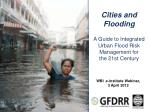Cities and Flooding A Guide to Integrated Urban Flood Risk Management for the 21st Century