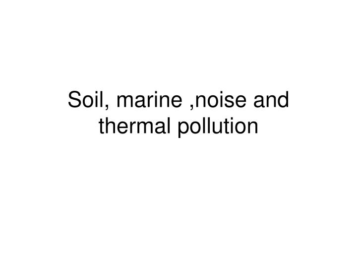 soil marine noise and thermal pollution n.