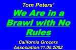 Tom Peters' We Are in a Brawl with No Rules California Grocers Association/11.05.2002
