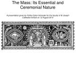 The Mass: Its Essential and Ceremonial Nature A presentation given by Father Dylan Schrader for the faculty of St Joseph