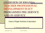 OVERVIEW OF RWANDA TEACHER PROFESSIONAL DEVELOPMENT IN ICT PRORAMMES PRE-SERVICE AND IN-SERVICE