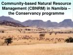 Community-based Natural Resource Management (CBNRM) in Namibia – the Conservancy programme
