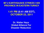 M7.2 EARTHQUAKE STRIKES VAN PROVINCE IN EASTERN TURKEY 1:41 PM (6:41 AM EDT), OCTOBER 23, 2011
