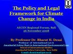 The  Policy and Legal Framework for Climate Change in India