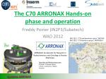 The C70 ARRONAX Hands-on phase and operation