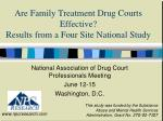 Are Family Treatment Drug Courts Effective?   Results from a Four Site National Study