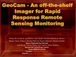 GeoCam - An off-the-shelf Imager for Rapid Response Remote Sensing Monitoring