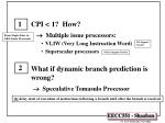CPI < 1? How? ® Multiple issue processors: VLIW (Very Long Instruction Word) Superscalar processors What if dynam