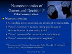 Neuroeconomics of  Games and Decisions* Colin Camerer, Caltech