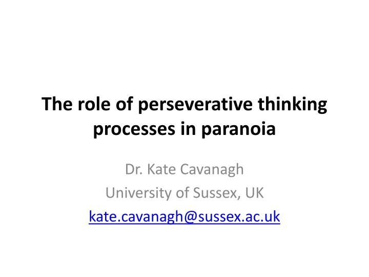 the role of perseverative thinking processes in paranoia n.