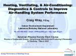 Heating, Ventilating, & Air-Conditioning: Diagnostics & Controls to Improve Air-Handling System Performance