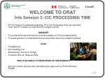 WELCOME TO ORAT Info Session 3: CIC PROCESSING TIME