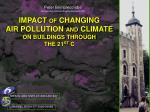 IMPACT OF CHANGING AIR POLLUTION AND CLIMATE ON BUILDINGS THROUGH THE 21 ST C