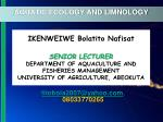 IKENWEIWE Bolatito Nafisat SENIOR LECTURER DEPARTMENT OF AQUACULTURE AND FISHERIES MANAGEMENT UNIVERSITY OF AGRICULTURE,