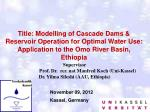 Title: Modelling of Cascade Dams & Reservoir Operation for Optimal Water Use: Application to the Omo River Basin, E