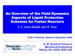 An Overview of the Fluid Dynamics Aspects of Liquid Protection Schemes for Fusion Reactors S. I. Abdel-Khalik and M. Yod
