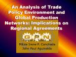 An Analysis of Trade Policy Environment and Global Production Networks: Implications on Regional Agreements