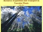 Resource Acquisition and Transport in Vascular Plants (Ch. 36)