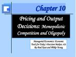 Pricing and Output Decisions: Monopolistic Competition and Oligopoly