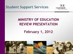 MINISTRY OF EDUCATION REVIEW PRESENTATION February 1, 2012