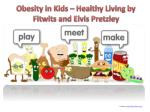 Obesity in Kids ??? Healthy Living by Fitwits and Elvis Pretzl