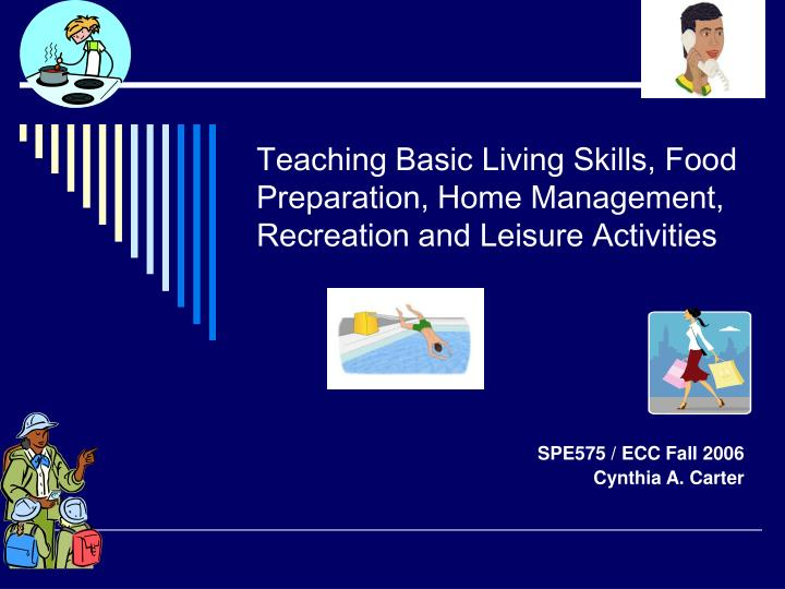 teaching basic living skills food preparation home management recreation and leisure activities n.
