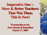 Imperative One -- More & Better Teachers: That Was Then; This Is Now! Presentation to the State Board of Education M