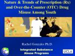 Nature & Trends of Prescription (Rx) and Over-the-Counter (OTC) Drug Misuse Among Youth
