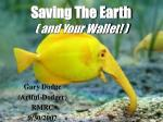 Saving The Earth ( and Your Wallet! )