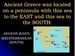 Ancient Greece was located on a peninsula with this sea to the EAST and this sea to the SOUTH: