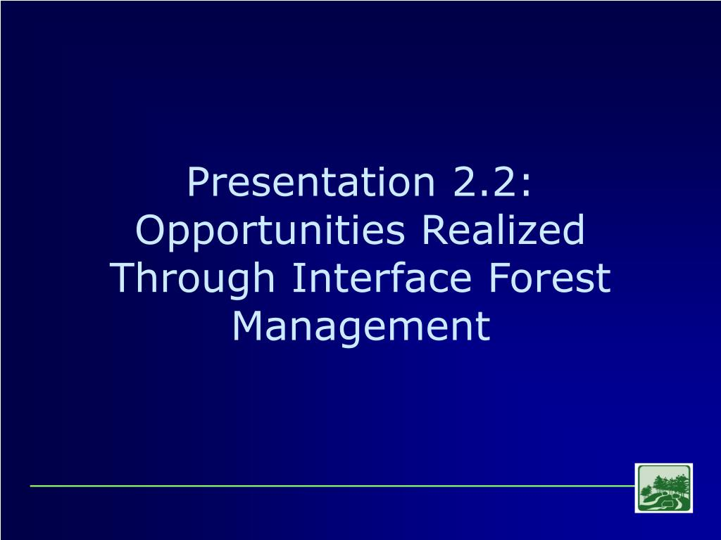 presentation 2 2 opportunities realized through interface forest management l.