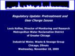 Regulatory Update: Pretreatment and User Charge Issues Louis Kollias, Director of Monitoring and Research Metropolitan