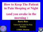 How to Keep The Patient in Pain Sleeping at Night (and you awake in the morning )
