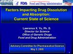 Factors Impacting Drug Dissolution and Absorption :  Current State of Science