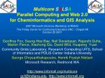 Multicore  S A L S A Parallel Computing and Web 2.0 for Cheminformatics and GIS Analysis