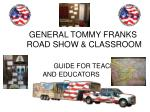 GENERAL TOMMY FRANKS ROAD SHOW & CLASSROOM GUIDE FOR TEACHERS  AND EDUCATORS
