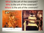 What  is the ark of the covenant? Who  is the ark of the covenant? Where  is the ark of the covenant?